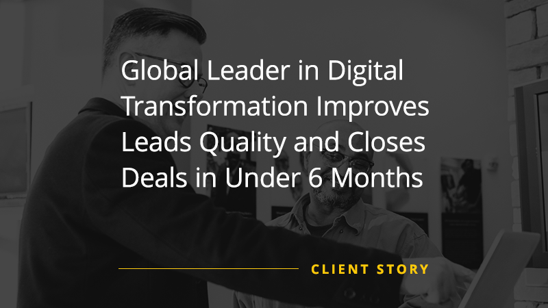 CS_IT_Global-Leader-in-Digital-Transformation-Improves-Leads-Quality-and-Closes-Deals-in-Under-6-Months