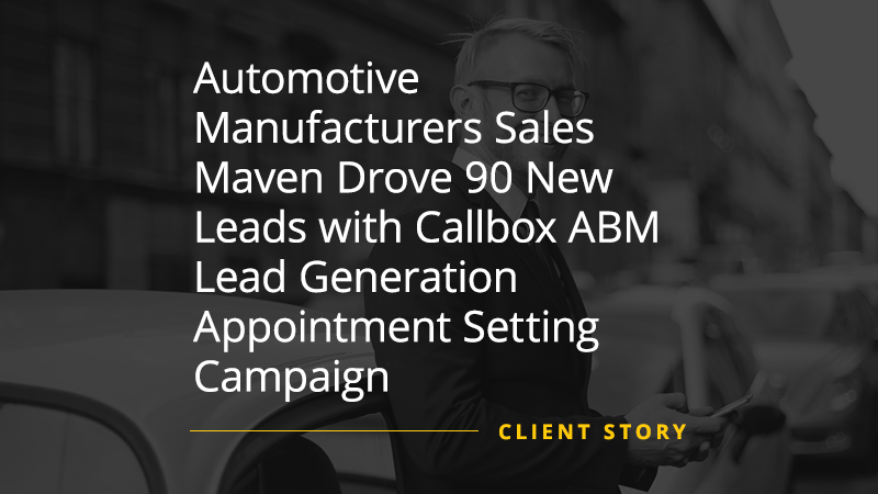 CS_OTH_Automotive-Manufacturers-Sales-Maven-Drove-90-New-Leads-with-Callbox-ABM-Lead-Generation-Appointment-Setting-Campaign