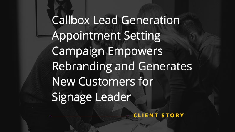 CS_OTH_Callbox-Lead-Generation-Appointment-Setting-Campaign-Empowers-Rebranding-and-Generates-New-Customers-for-Signage-Leader