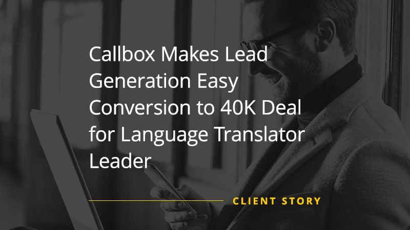 Callbox Makes Lead Generation Easy Conversion to 40K Deal for Language Translator Leader