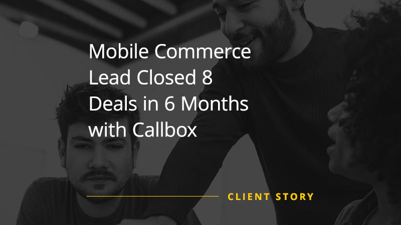 CS_SW_Mobile-Commerce-Lead-Closed-8-Deals-in-6-Months-with-Callbox