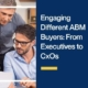 Featured Image: Engaging Different ABM Buyers: From Executives to CxOs