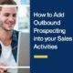 How to Add Outbound Prospecting into your Sales Activities