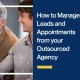 How-to-Manage-Leads-and-Appointments-from-your-Outsourced-Agency