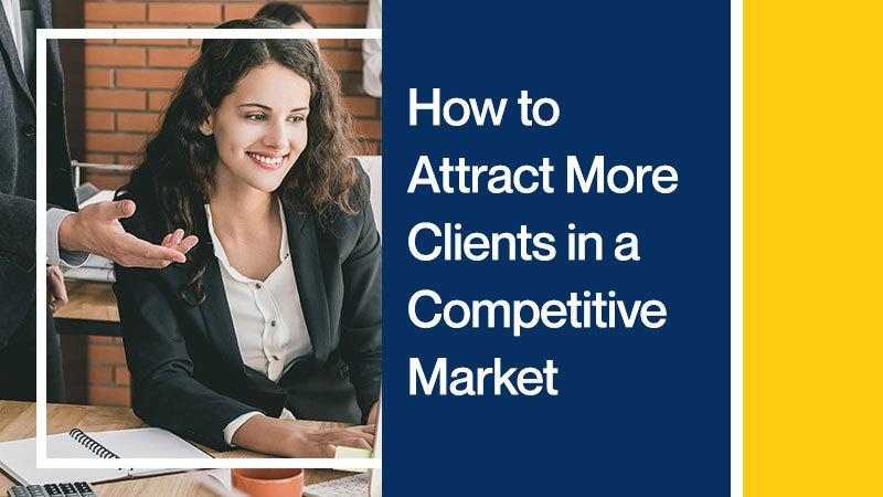 How to Attract More Clients in a Competitive Market