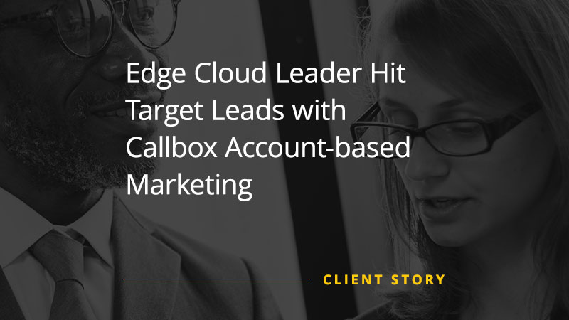 Edge Cloud Leader Hit Target Leads with Callbox Account-based Marketing