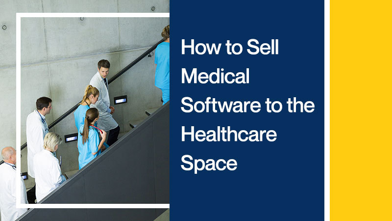 How-to-Sell-Medical-Software-to-the-Healthcare-Space