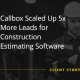 Callbox Scaled Up 5x More Leads for Construction Estimating Software