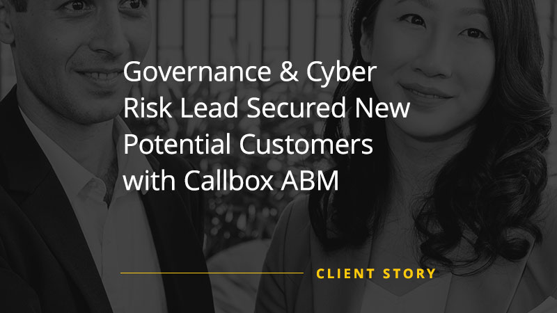 Governance & Cyber Risk Lead Secured New Potential Customers with Callbox ABM