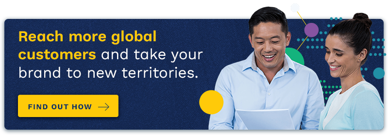Reach more global customers and take your brand to new territories