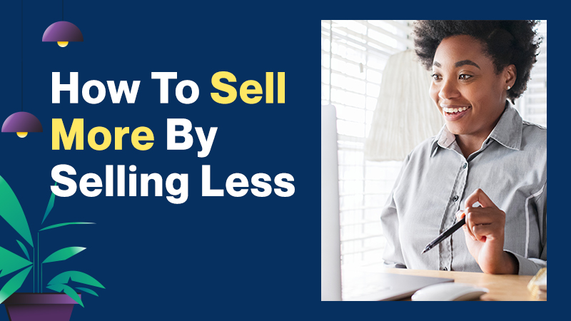 How-To-Sell-More-By-Selling-Less