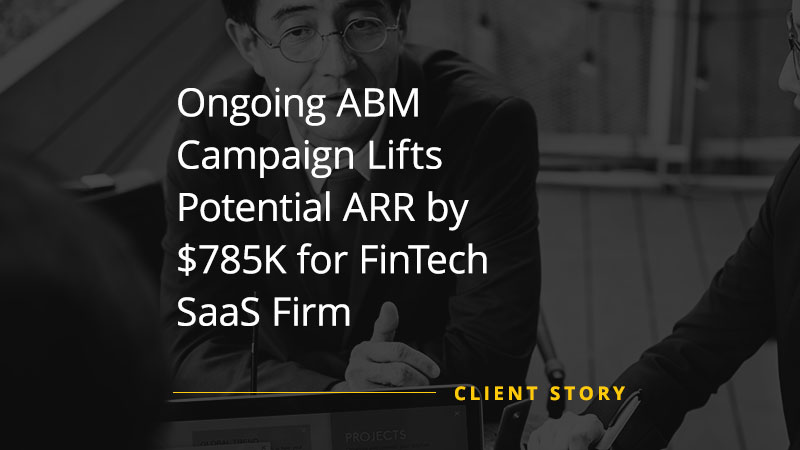 Ongoing ABM Campaign Lifts Potential ARR by $785K for FinTech SaaS Firm
