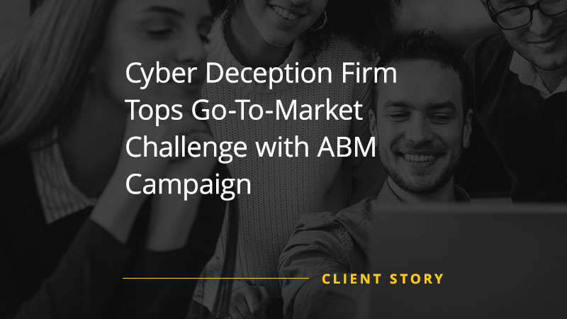 Cyber Deception Firm Tops Go-To-Market Challenge with ABM Campaign