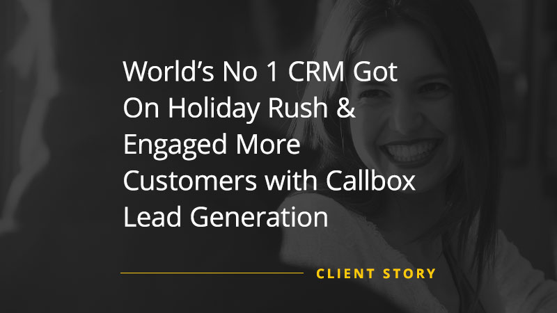 CS_SW_Worlds-No-1-CRM-Got-On-Holiday-Rush-Engaged-More-Customers-with-Callbox-Lead-Generation