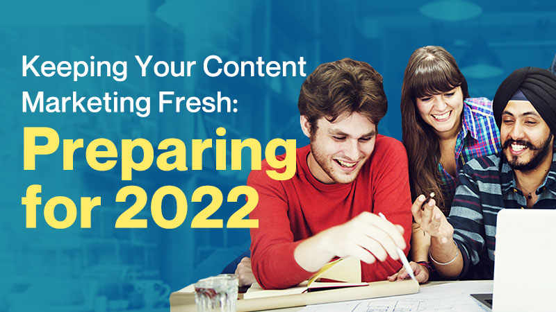 Keeping-Your-Content-Marketing-Fresh-Preparing-for-2022