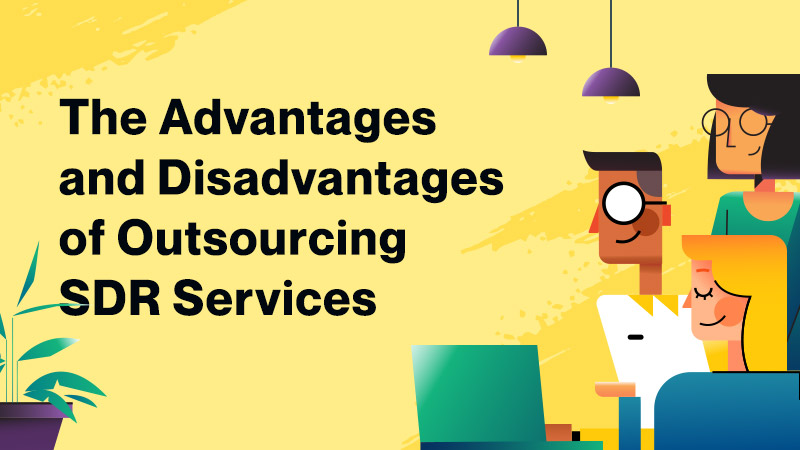 The-Advantages-and-Disadvantages-of-Outsourcing-SDR-Services