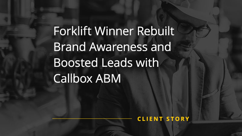 Forklift Winner Rebuilt Brand Awareness and Boosted Leads with Callbox ABM